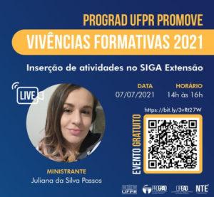 Live: Vivencias Formativas: Inserção de atividades no Siga Extensão, dia 07/07/2021, 14h ministrado pela profa. dra. Juliana Passos
